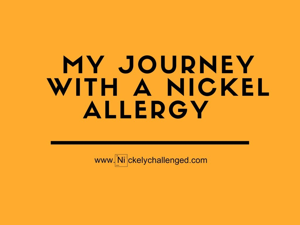 My Journey with a Nickel Allergy