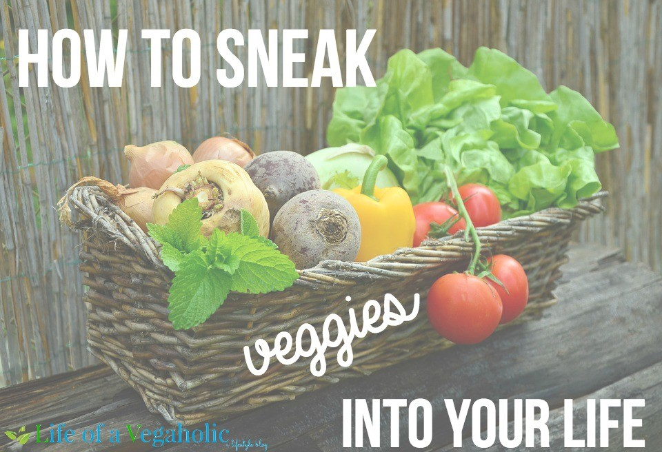 How To Sneak Veggies Into Your Life