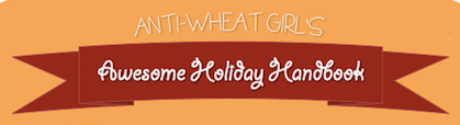 Anti-Wheat Girl's Awesome Holiday Handbook!