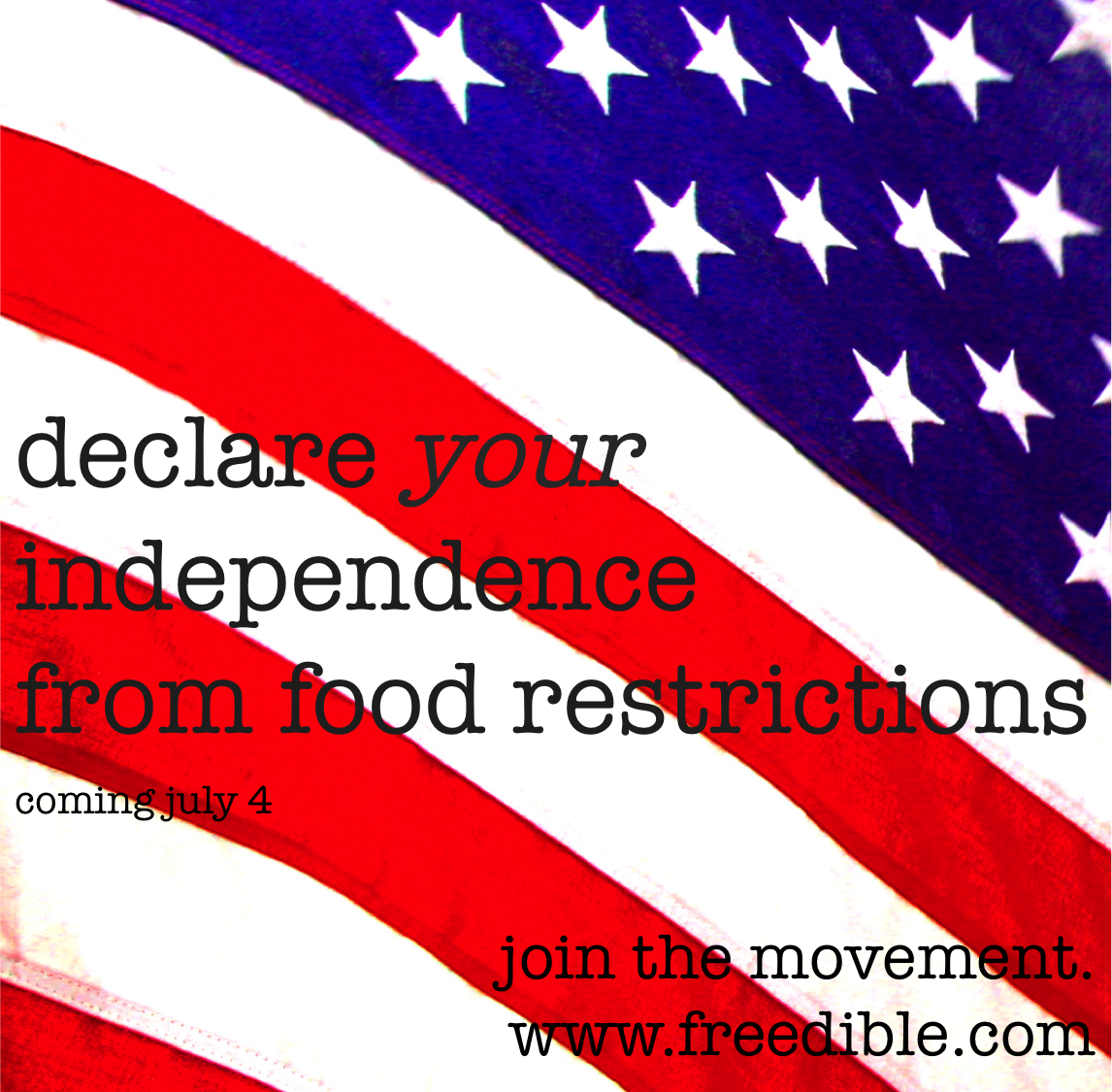 Get Ready to Declare Your Independence from Food Restrictions: freedible news