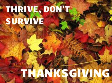 Don't Just Survive Thanksgiving, Thrive On It