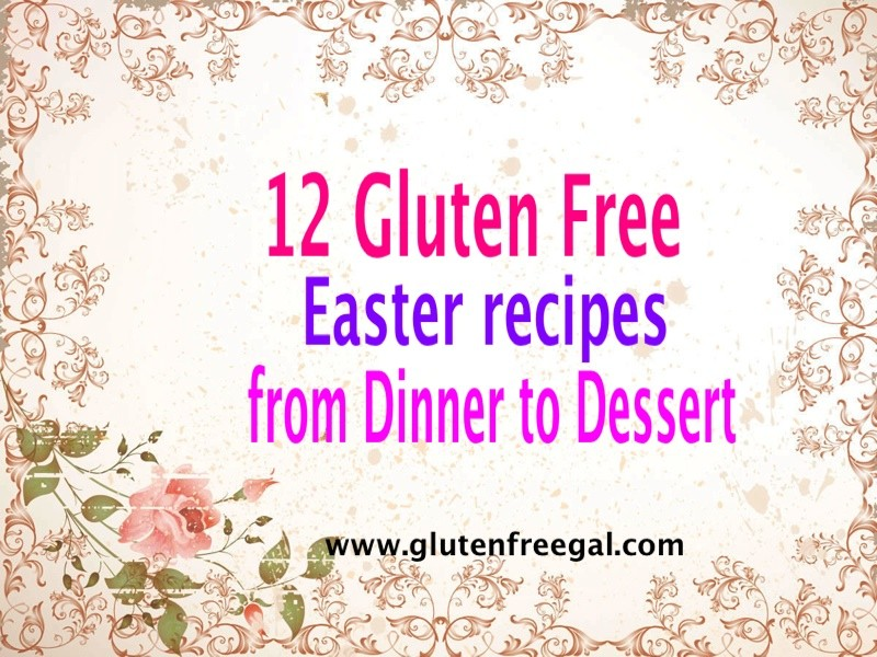 12 Gluten Free Easter Recipes from Dinner to Dessert